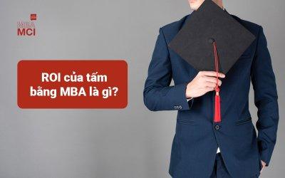 ROI của MBA là gì? Làm sao để lựa chọn đúng chương trình MBA?