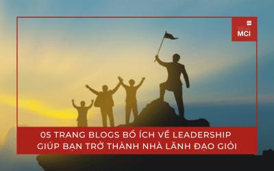 05 trang blogs bổ ích về Leadership giúp bạn trở thành nhà lãnh đạo giỏi