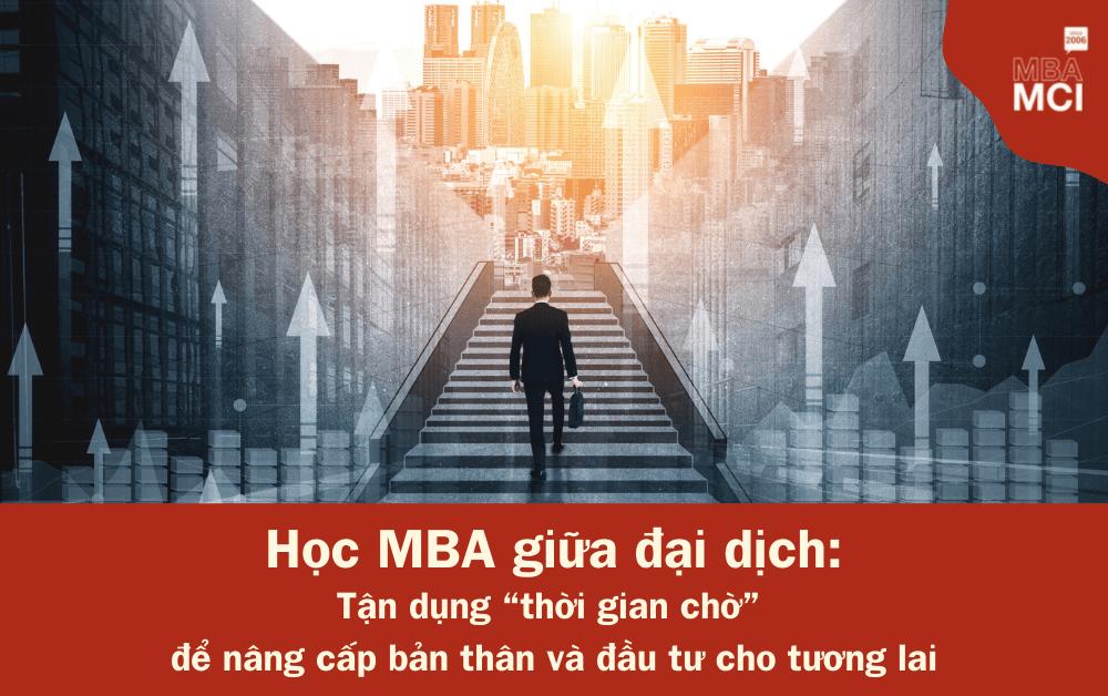 """Học MBA giữa đại dịch: Tận dụng """"thời gian chờ"""" để nâng cấp bản thân và đầu tư cho tương lai"""